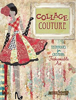 Collage Couture: Techniques for Creating Fashionable Art de [Nutting, Julie]