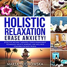 Holistic Relaxation: Natural Therapies, Stress Management and Wellness Coaching for Modern, Busy 21st Century People
