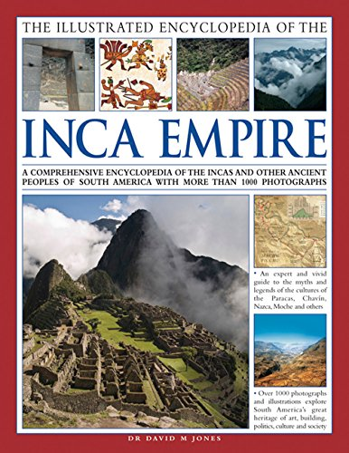 The Illustrated Encyclopedia of the Inca Empire: A Comprehensive Encyclopedia of the Incas and Other Ancient Peoples of South America with More Than 1000 Photographs por David M., Dr. Jones