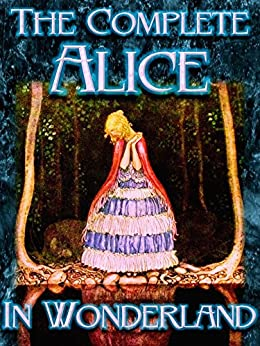 The Complete Alice in Wonderland (Wonderland Imprints Master Editions Book 1) (English Edition) par [Carroll, Lewis]