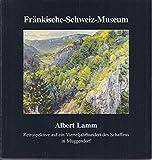 Albert Lamm - Retrospektive auf ein Vierteljahrhundert des Schaffens in Muggendorf (Schriften des Fränkische-Schweiz-Museums) -