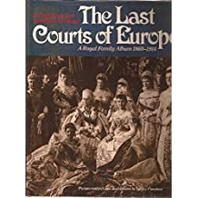 The Last Courts of Europe: A Royal Family Album, 1860-1914 by Jeffrey Finestone (1981-10-02)