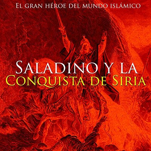 Saladino y la conquista de Siria [Saladin and the Conquest of Syria]  Audiolibri