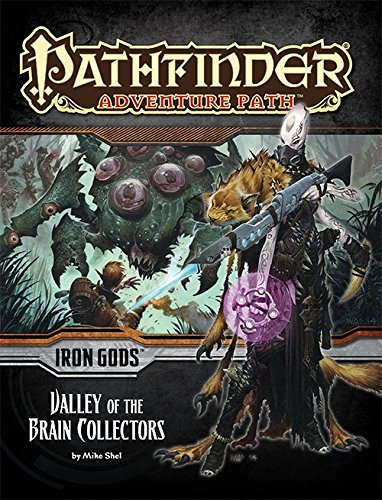 Pathfinder Adventure Path: Iron Gods Part 4 - Valley of the Brain Collectors por Mike Shel