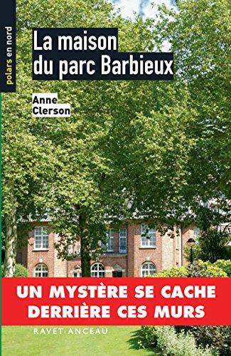 La maison du parc Barbieux: Un mystère se cache derrière ces murs (Polars en Nord t. 51) par Anne Clerson