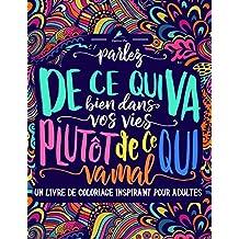 Un livre de coloriage inspirant pour adultes: Parlez de ce qui va bien dans vos vies plutôt de ce qui va mal