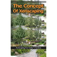 The Concept of Xeriscaping: Xeriscaping for Today's Gardens (English Edition)