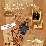 Leonardo da Vinci, der Zeichner der Zukunft (Geniale Denker und Erfinder) - Luca Novelli