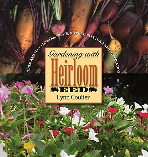 Gardening with Heirloom Seeds: Tried-and-True Flowers, Fruits, and Vegetables for a New Generation by Lynn Coulter (2006-06-19)