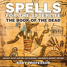 Spells for the Afterlife : The Book of the Dead - Ancient Egypt History Facts Books | Children's Ancient History