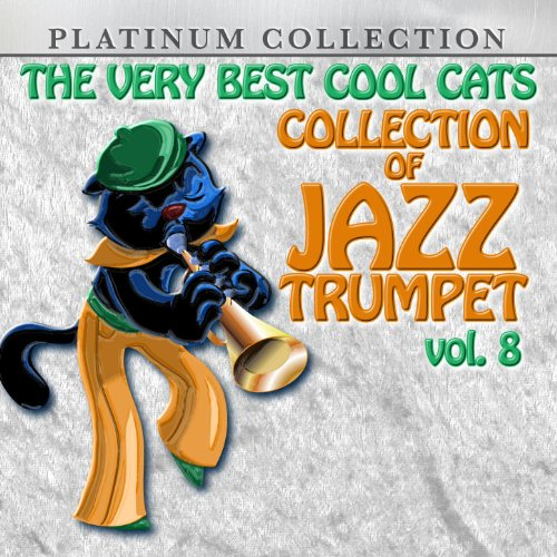 The Very Best Cool Cats Collection Of Jazz Trumpet, Vol. 8 -