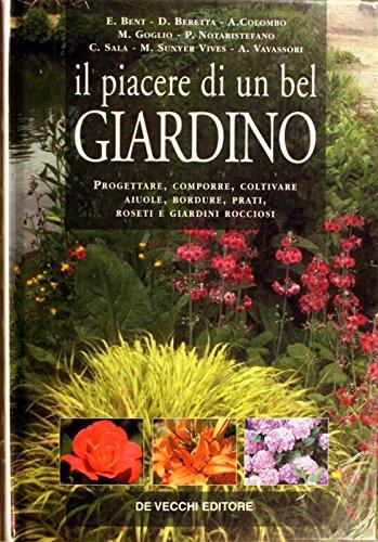il piacere di un bel giardino. progettare, comporre, coltivare aiuole, bordure, prati, roseti e giardini rocciosi