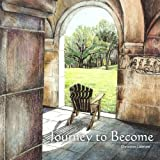 Journey to Become: Deep listening leads to a greater self-awareness, invitation to surrender and trust, and intimacy with God by Mrs. Christine E. Labrum (2013-10-13)