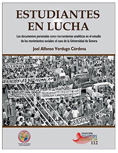 ESTUDIANTES EN LUCHA: Los documentos personales como herramientas analíticas en el estudio de los movimientos sociales: el caso de la Universidad de Sonora por Joel Alfonso Verdugo Córdova