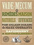 Vade-mecum des remèdes maison naturels & efficaces : Pour soulager douleurs & maux courants rapidement & naturellement