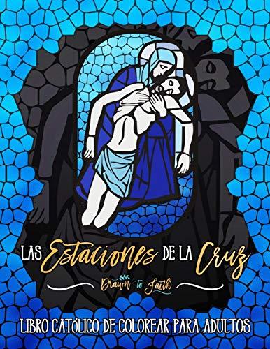 Las Estaciones De La Cruz: Libro Catolico De Colorear Para Adultos por Drawn To Faith