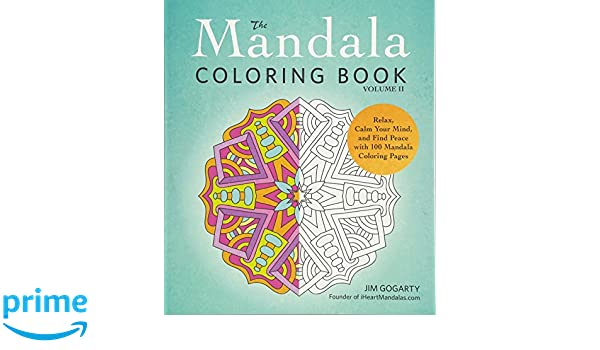 The Mandala Coloring Book Volume II Relax Calm Your Mind And Find Peace With 100 Pages Amazonde Jim Gogarty Fremdsprachige Bucher