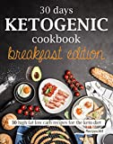 30 Days Ketogenic Cookbook: Breakfast Edition: High Fat Low Carb Recipes for the Keto Diet