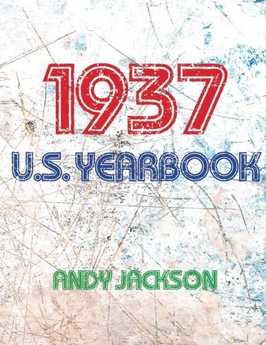 The 1937 U.S. Yearbook: Interesting facts from 1937 including News, Sport, Music, Films, Famous Births, Cost Of Living - Excellent birthday gift / present! by Andy Jackson (2016-08-26)