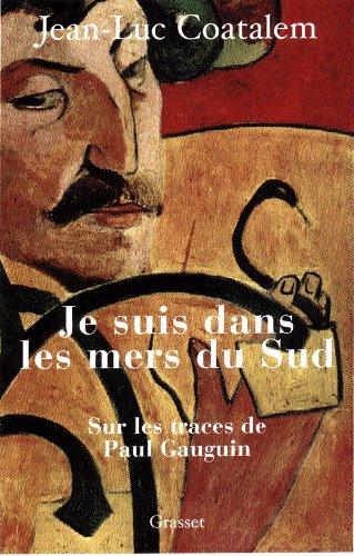 Je suis dans les mers du Sud : Sur les traces de Paul Gauguin