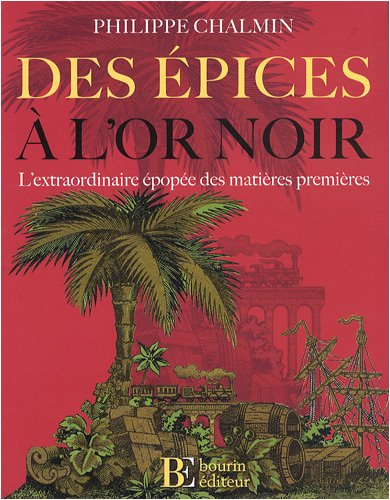 Des épices à l'or noir : L'extraordinaire épopée des matières premières par Philippe Chalmin