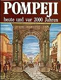 Pompeji. Heute und vor 2000 Jahren - Alberto Carpiceci