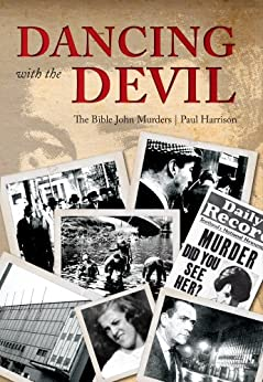 Dancing with the Devil: The Bible John Murders by [Harrison, Paul]