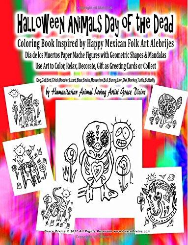 Halloween Animals Day of the Dead Coloring Book Inspired by Happy Mexican Folk Art Alebrijes Dia de los Muertos Paper Mache Figures with Geometric ... Animal Loving Artist Grace Divine por Grace Divine