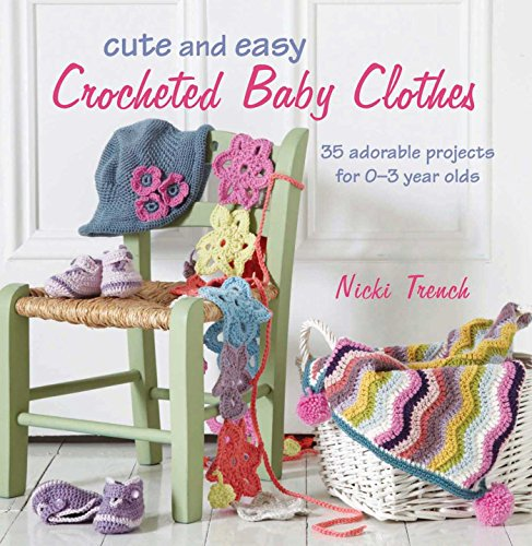 Cute and Easy Crocheted Baby Clothes: 35 Adorable Projects for 0-3 Year-Olds por Nicki Trench