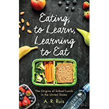 Eating to Learn, Learning to Eat: The Origins of School Lunch in the United States (Critical Issues in Health and Medicine) (English Edition)