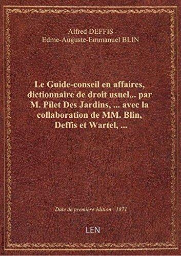 Le Guide-conseil en affaires, dictionnaire de droit usuel... par M. Pilet Des Jardins,... avec la co