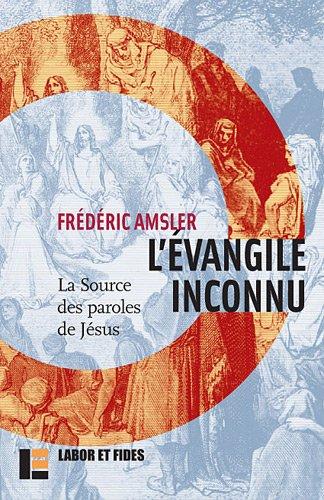 L'Evangile inconnu : La source des paroles de Jsus (Q)