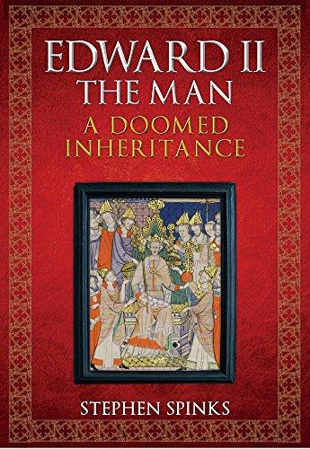Edward II the Man: A Doomed Inheritance