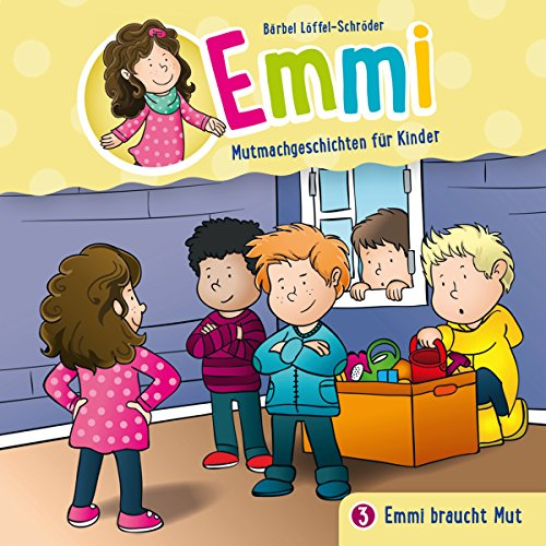 Emmi braucht Mut: Emmi - Mutmachgeschichten für Kinder 3