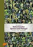 Rebsortenatlas Spanien Portugal: Geschichte - Terroir - Ampelographie (Rebe & Wein) - Hans Jörg Böhm