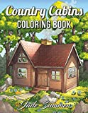 Country Cabins Coloring Book - An Adult Coloring Book with Rustic Cabins, Charming Interior Designs, Beautiful Landscapes, and Peaceful Nature Scenes
