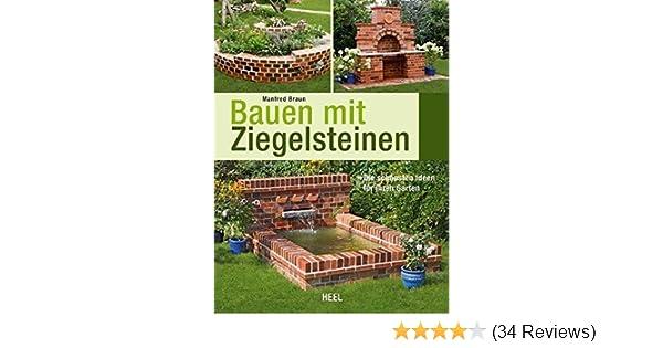Bauen Mit Ziegelsteinen Die Schonsten Ideen Fur Ihren Garten Amazon Co Uk Braun Manfred 9783868524628 Books