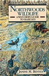 Northwoods Wildlife: A Watcher's Guide to Habitats by Janine M. Benyus (1989-07-02)