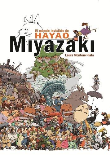 El mundo invisible de Hayao Miyazaki por Laura Montero Plata