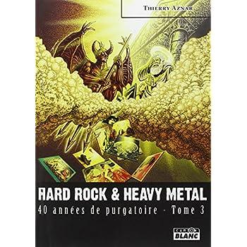HARD ROCK & HEAVY METAL 40 années de purgatoire - Tome 3
