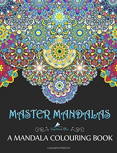 master-mandalas-a-mandala-colouring-book-a-unique-mindfulness-workbook-zen-adult-colouring-book-for-
