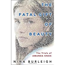 The Fatal Gift of Beauty: The Trials of Amanda Knox by Nina Burleigh (2011-08-02)