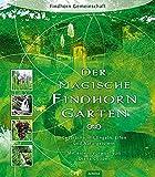 Der magische Findhorn-Garten: Gespräche mit Engeln, Elfen und Naturgeistern - Findhorn Foundation