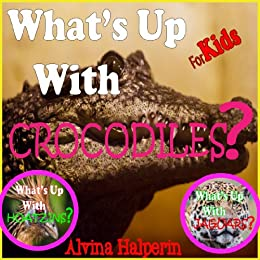 Children's Books: What's up with Crocodiles? Fun Facts on Animals Ebook. by [Halperin, Alvina]
