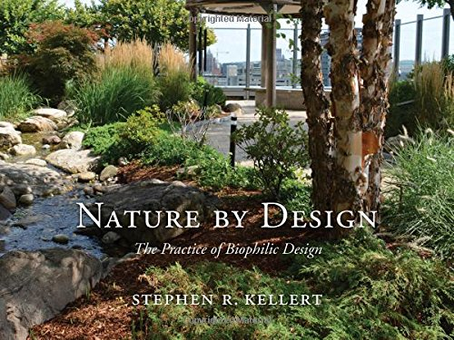 Nature by Design – The Practice of Biophilic Design