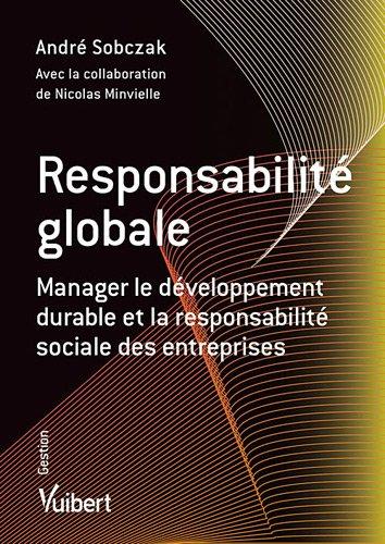 Responsabilité globale : Manager le développement durable et la responsabilité sociale des entreprises par André Sobczak