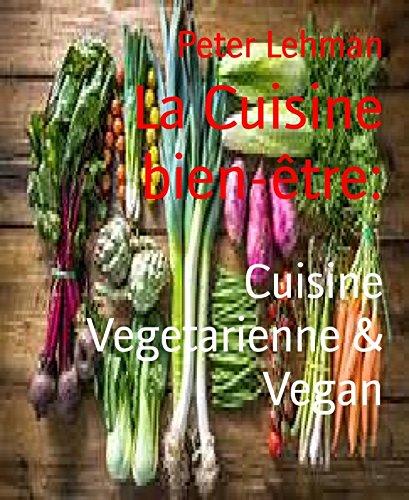 La Cuisine bien-être:: Cuisine Vegetarienne & Vegan (French Edition)