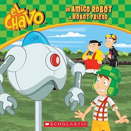 El Chavo: Un amigo robot / A Robot Friend (Bilingual) por Maria S. Barbo