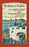 Der König der purpurnen Stadt: Historischer Roman (Ehrenwirth Belletristik)
