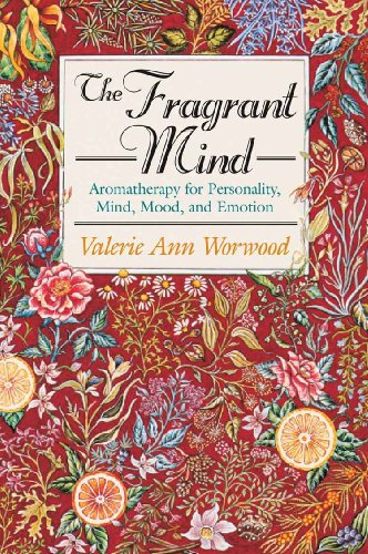 The Fragrant Mind: Aromatherapy for Personality, Mind, Mood, and Emotion: Aromatherapy for Personality, Mind, Mood and Emotion (English Edition)